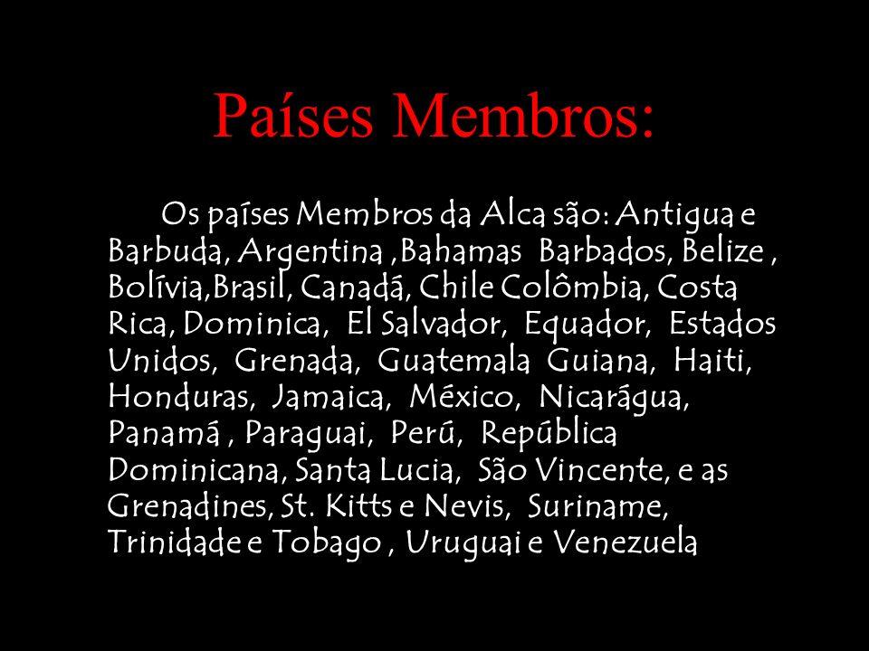 Países Membros: Os países Membros da Alca são: Antigua e Barbuda, Argentina,Bahamas Barbados, Belize, Bolívia,Brasil, Canadá, Chile Colômbia, Costa Ri