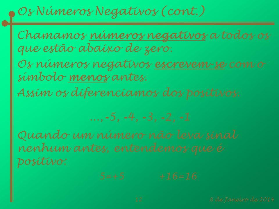 8 de Janeiro de 201412 Os Números Negativos (cont.) Chamamos números negativos a todos os que estão abaixo de zero. Os números negativos escrevem-se c