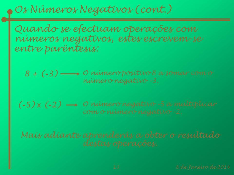 8 de Janeiro de 201413 Os Números Negativos (cont.) Quando se efectuam operações com números negativos, estes escrevem-se entre parêntesis: O número p