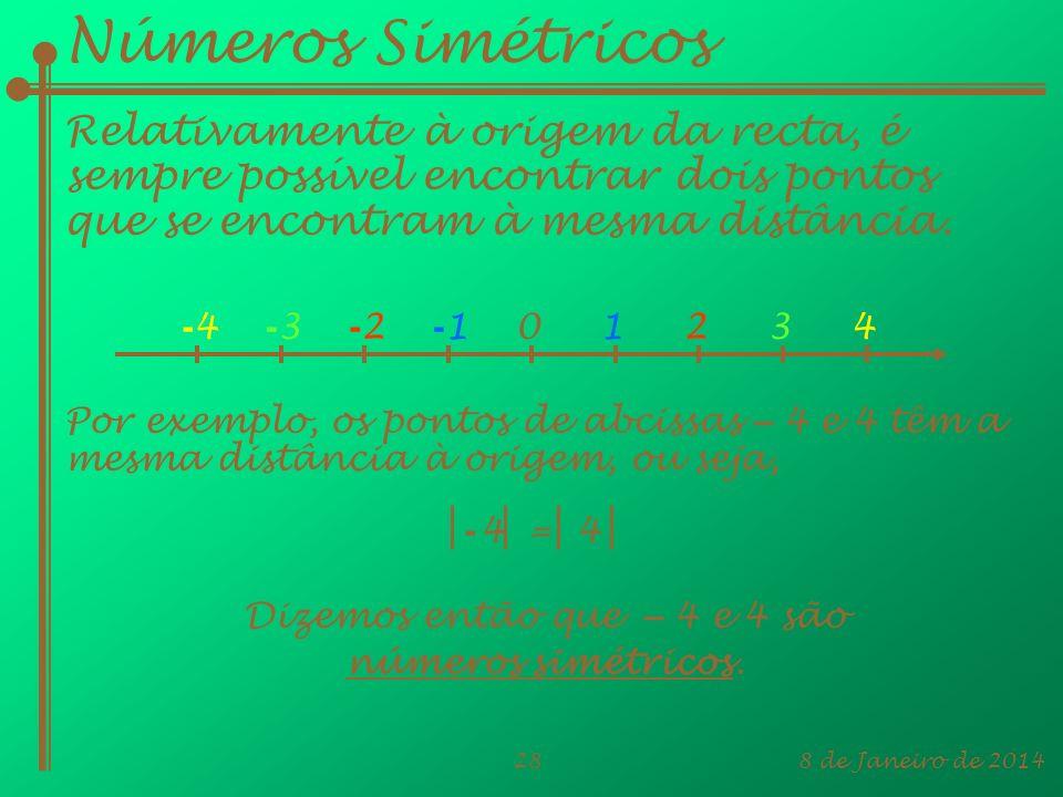 8 de Janeiro de 201428 Números Simétricos Relativamente à origem da recta, é sempre possível encontrar dois pontos que se encontram à mesma distância.
