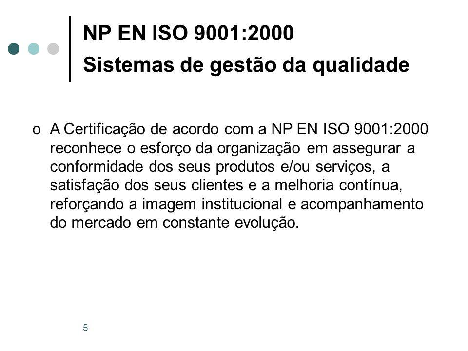 5 NP EN ISO 9001:2000 Sistemas de gestão da qualidade oA Certificação de acordo com a NP EN ISO 9001:2000 reconhece o esforço da organização em assegu