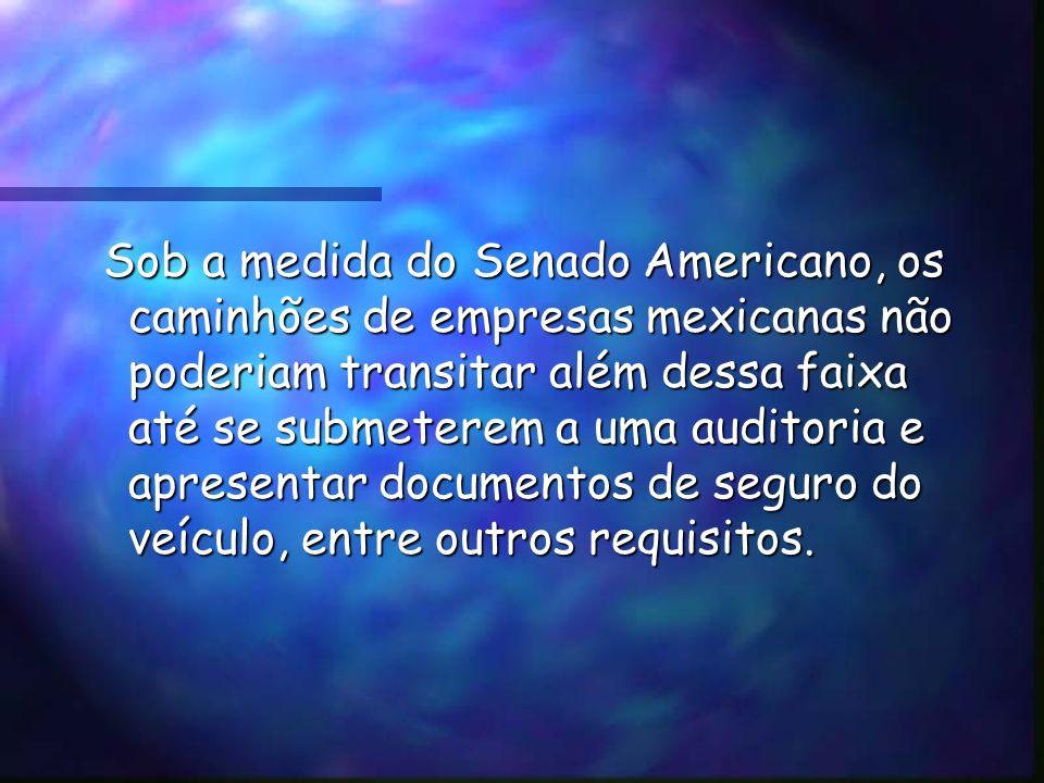 Mexicanos, por exemplo. Vicente Fox, presidente do México, ameaçou barrar o acesso de caminhões americanos às estradas de seu país, caso o governo dos