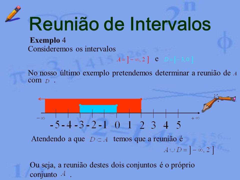 Reunião de Intervalos Exemplo 3 A intersecção dos intervalos e é o conjunto vazio. Não nos é possível representar esta reunião sob a forma de um único