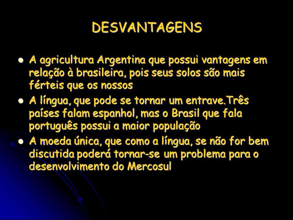 DESVANTAGENS A agricultura Argentina que possui vantagens em relação à brasileira, pois seus solos são mais férteis que os nossos A agricultura Argent