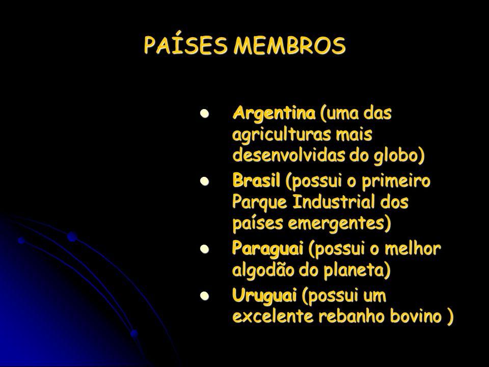PAÍSES MEMBROS Argentina (uma das agriculturas mais desenvolvidas do globo) Argentina (uma das agriculturas mais desenvolvidas do globo) Brasil (possu