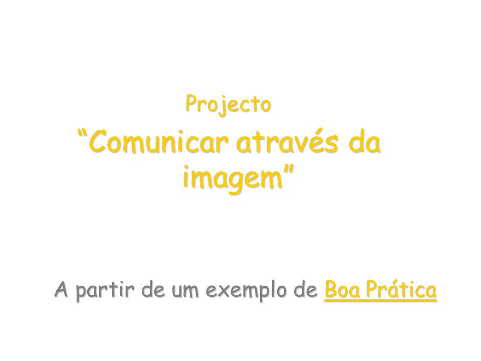 A partir de um exemplo de Boa Prática Projecto Comunicar através da imagem