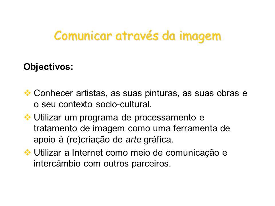 Comunicar através da imagem Objectivos: Conhecer artistas, as suas pinturas, as suas obras e o seu contexto socio-cultural.