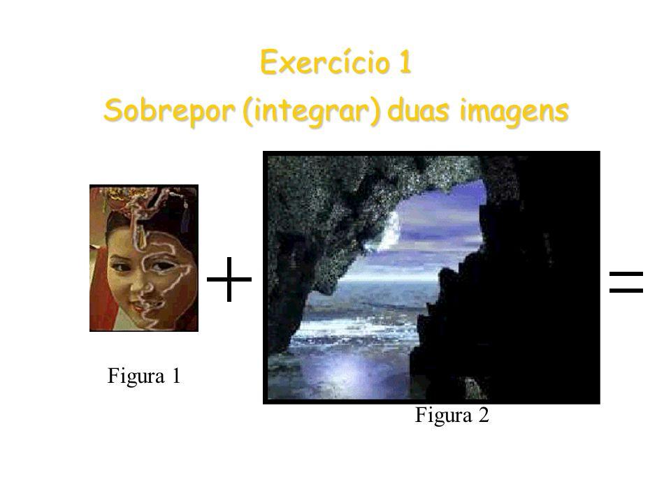 Exercício 1 Sobrepor (integrar) duas imagens Figura 1 Figura 2