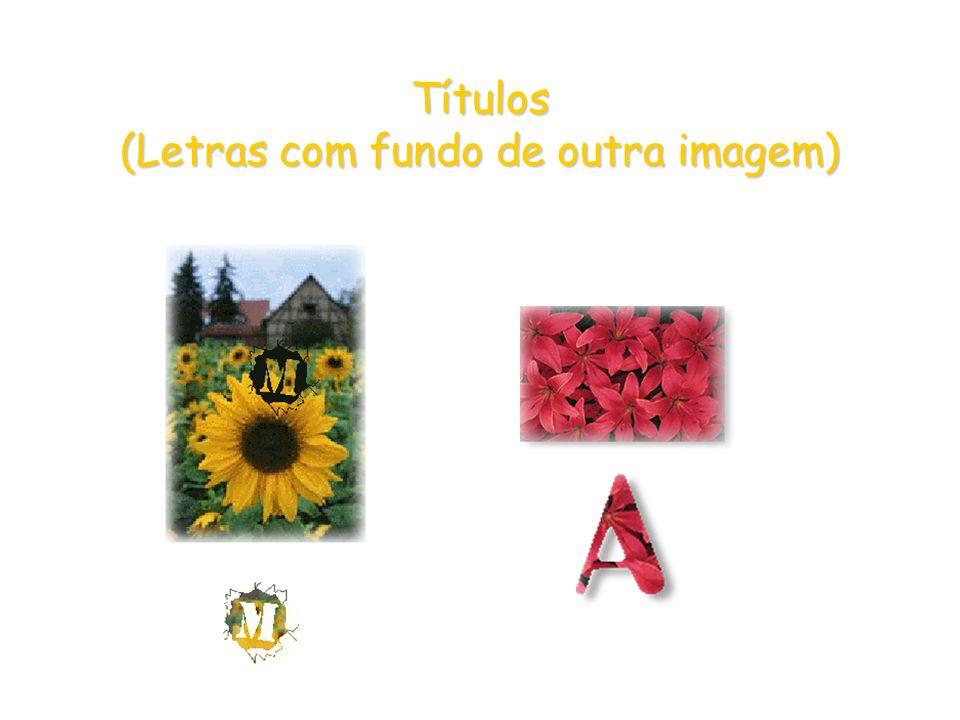 Títulos (Letras com fundo de outra imagem)