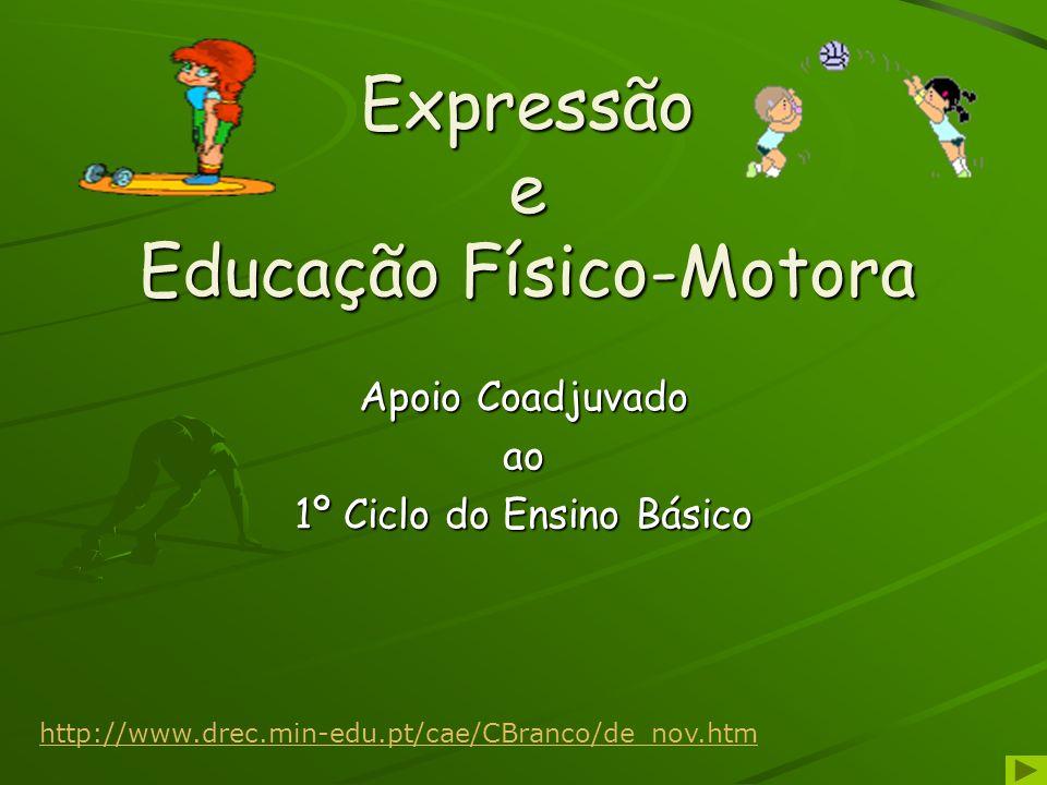 Expressão e Educação Físico-Motora Apoio Coadjuvado ao 1º Ciclo do Ensino Básico http://www.drec.min-edu.pt/cae/CBranco/de_nov.htm