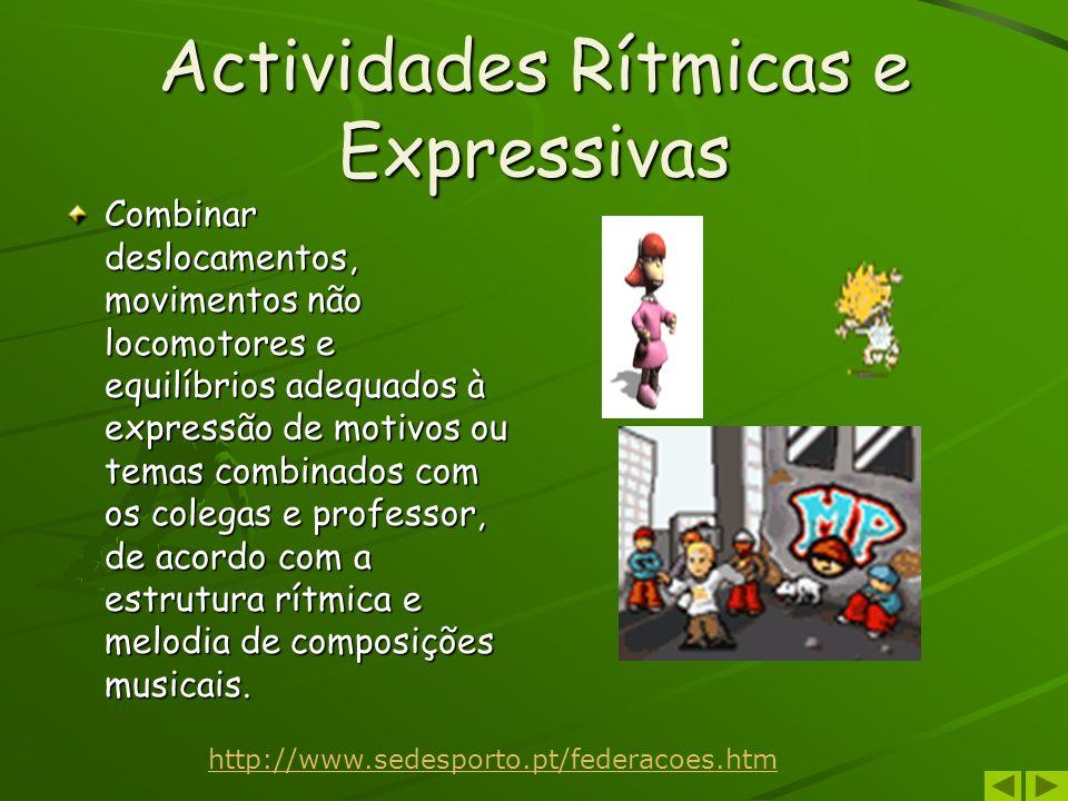 Actividades Rítmicas e Expressivas Combinar deslocamentos, movimentos não locomotores e equilíbrios adequados à expressão de motivos ou temas combinad