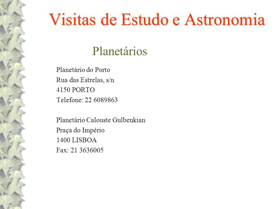 Visitas de Estudo e Astronomia Planetários Planetário do Porto Rua das Estrelas, s/n 4150 PORTO Telefone: 22 6089863 Planetário Calouste Gulbenkian Pr