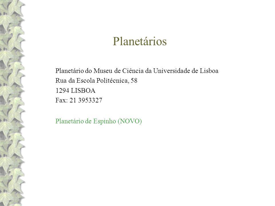 Planetários Planetário do Museu de Ciência da Universidade de Lisboa Rua da Escola Politécnica, 58 1294 LISBOA Fax: 21 3953327 Planetário de Espinho (