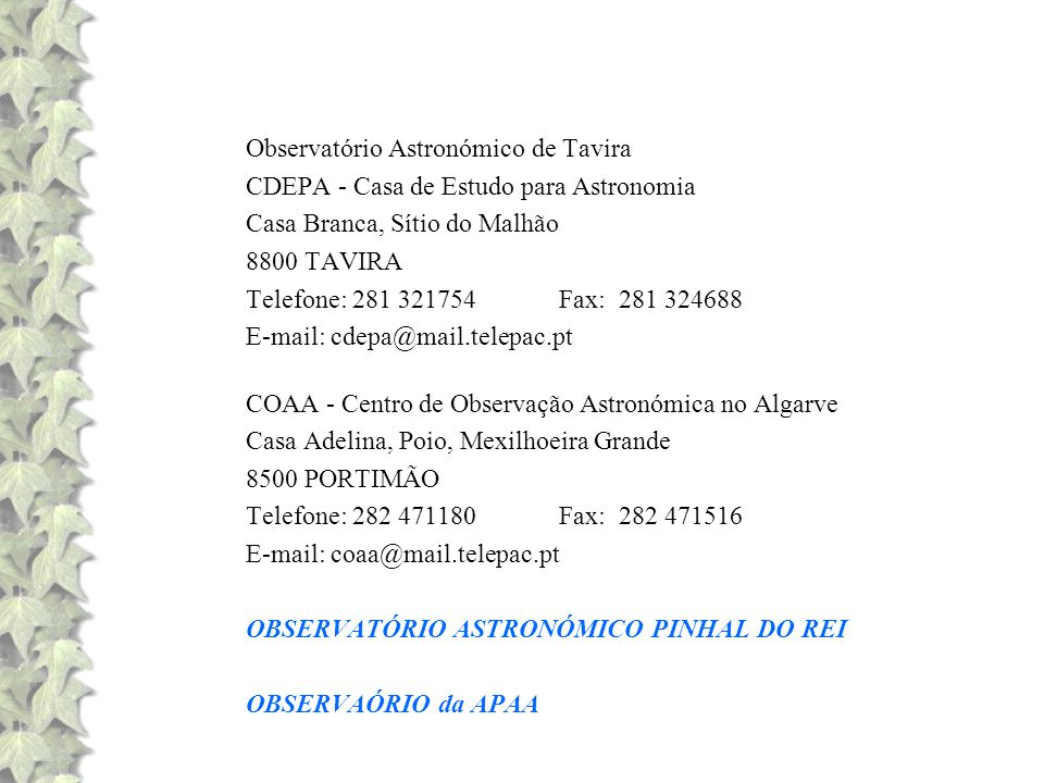 Observatório Astronómico de Tavira CDEPA - Casa de Estudo para Astronomia Casa Branca, Sítio do Malhão 8800 TAVIRA Telefone: 281 321754 Fax: 281 32468