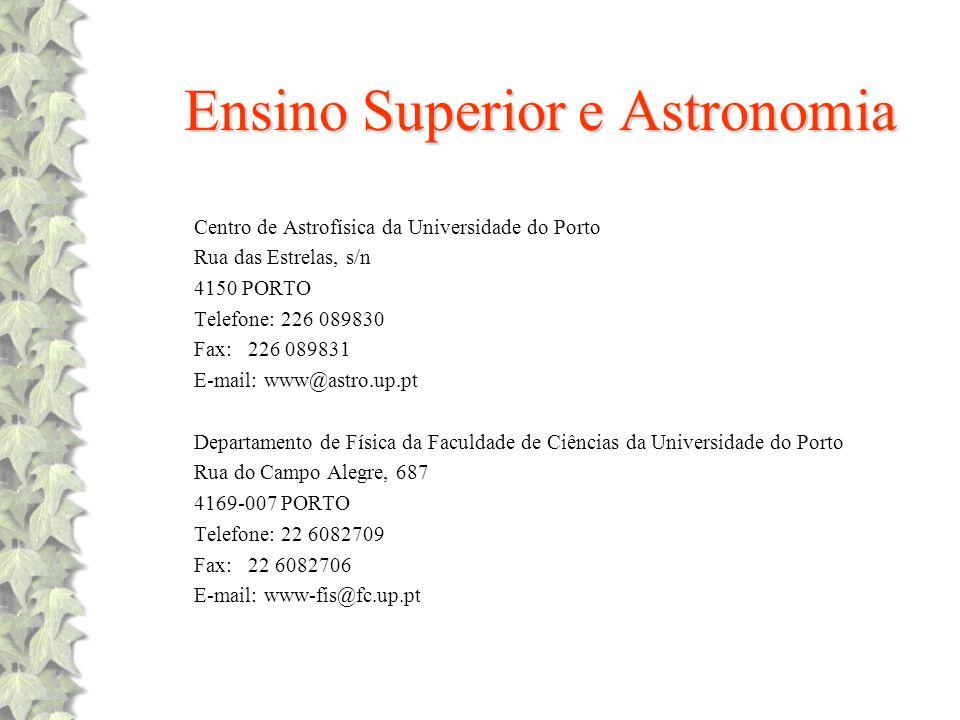 Ensino Superior e Astronomia Centro de Astrofísica da Universidade do Porto Rua das Estrelas, s/n 4150 PORTO Telefone: 226 089830 Fax: 226 089831 E-ma