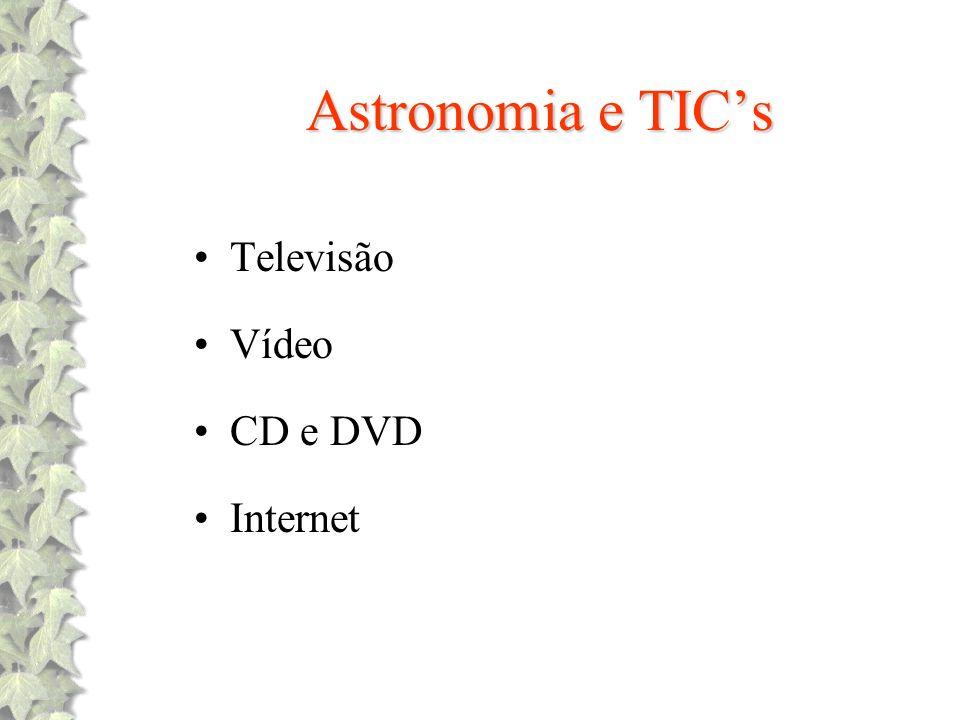 Astronomia e TICs Televisão Vídeo CD e DVD Internet