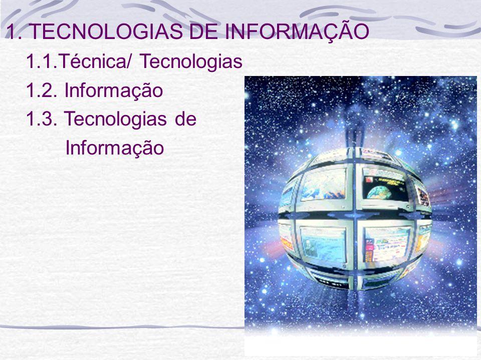 1.1.Técnica/ Tecnologias 1.2. Informação 1.3. Tecnologias de Informação 1. TECNOLOGIAS DE INFORMAÇÃO