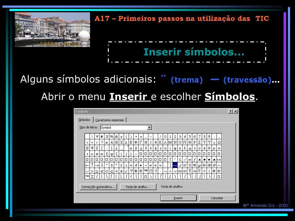 A17 – Primeiros passos na utilização das TIC Inserir símbolos... Alguns símbolos adicionais: ¨ (trema) (travessão)... Abrir o menu Inserir e escolher