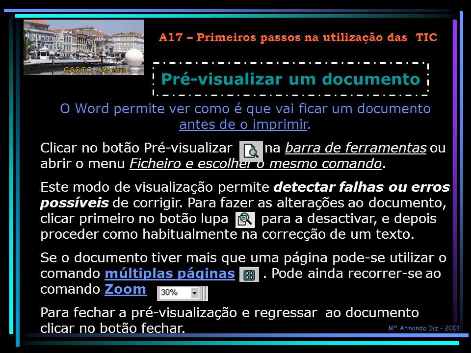 A17 – Primeiros passos na utilização das TIC Pré-visualizar um documento O Word permite ver como é que vai ficar um documento antes de o imprimir. Cli