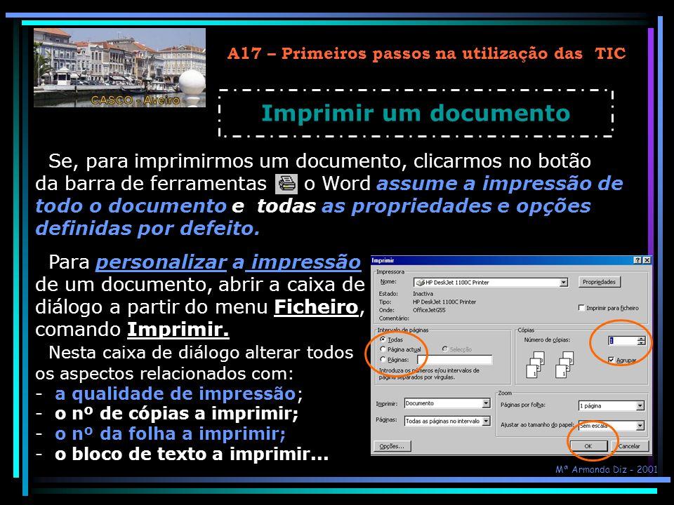 A17 – Primeiros passos na utilização das TIC Imprimir um documento Se, para imprimirmos um documento, clicarmos no botão da barra de ferramentas o Wor
