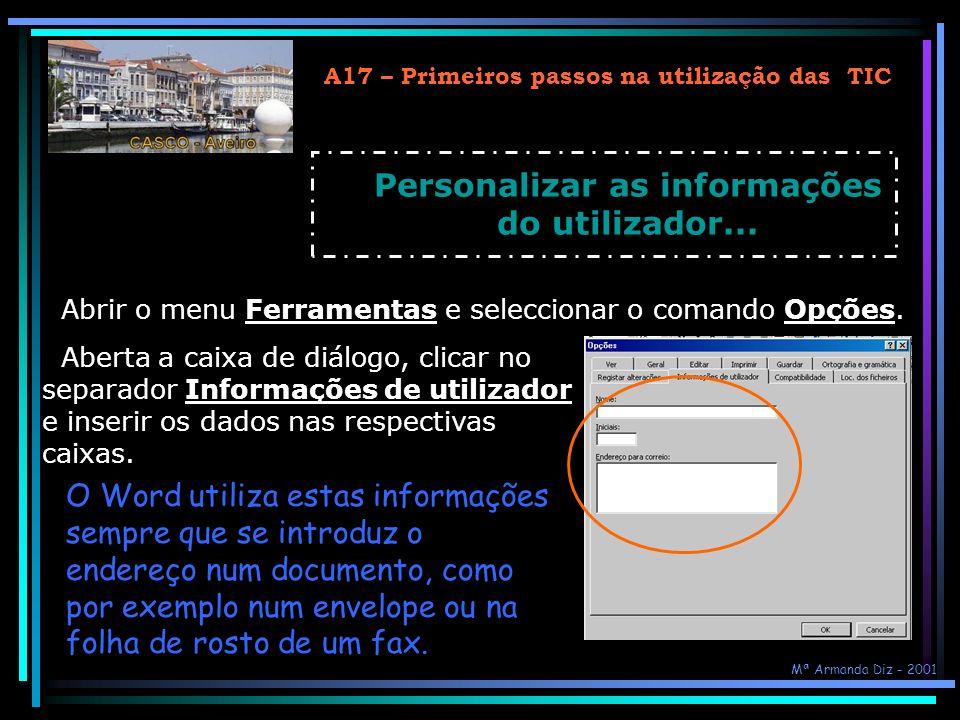 A17 – Primeiros passos na utilização das TIC Personalizar as informações do utilizador... Abrir o menu Ferramentas e seleccionar o comando Opções. Abe