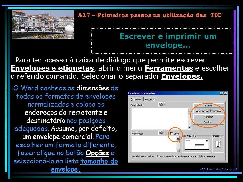 A17 – Primeiros passos na utilização das TIC Escrever e imprimir um envelope... Para ter acesso à caixa de diálogo que permite escrever Envelopes e et