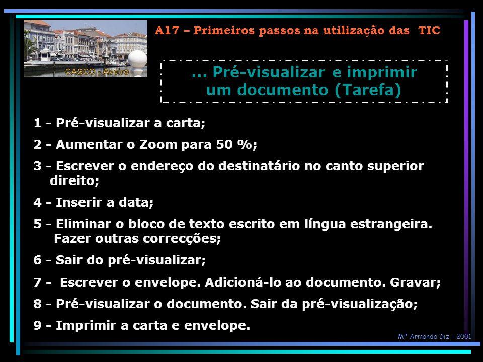 A17 – Primeiros passos na utilização das TIC... Pré-visualizar e imprimir um documento (Tarefa) 1 - Pré-visualizar a carta; 2 - Aumentar o Zoom para 5