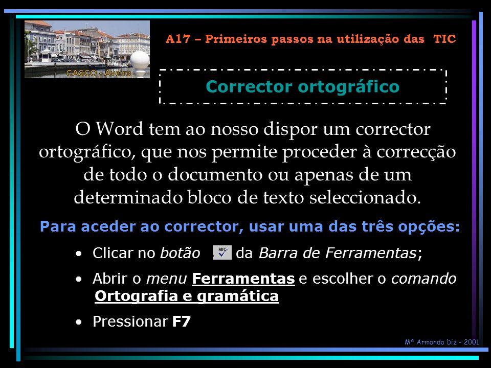 A17 – Primeiros passos na utilização das TIC Corrector ortográfico O Word tem ao nosso dispor um corrector ortográfico, que nos permite proceder à cor