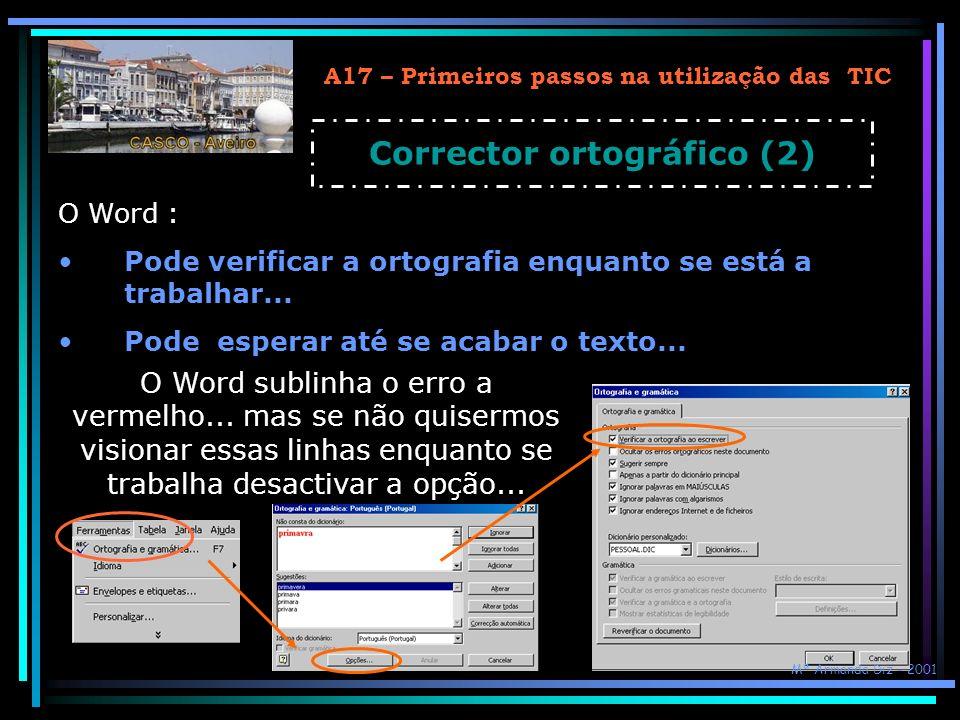 A17 – Primeiros passos na utilização das TIC Corrector ortográfico (3) Qualquer que seja o acesso escolhido, o Word inicia a revisão ortográfica e quando encontra um possível erro, sugere alterações.