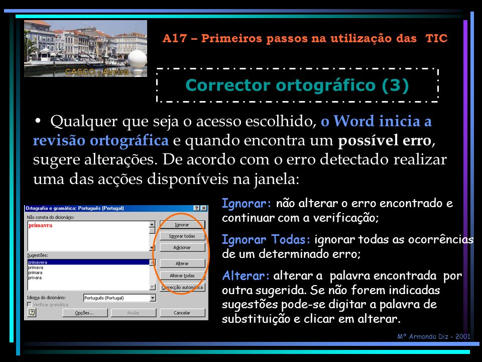 A17 – Primeiros passos na utilização das TIC Corrector ortográfico (3) Qualquer que seja o acesso escolhido, o Word inicia a revisão ortográfica e qua