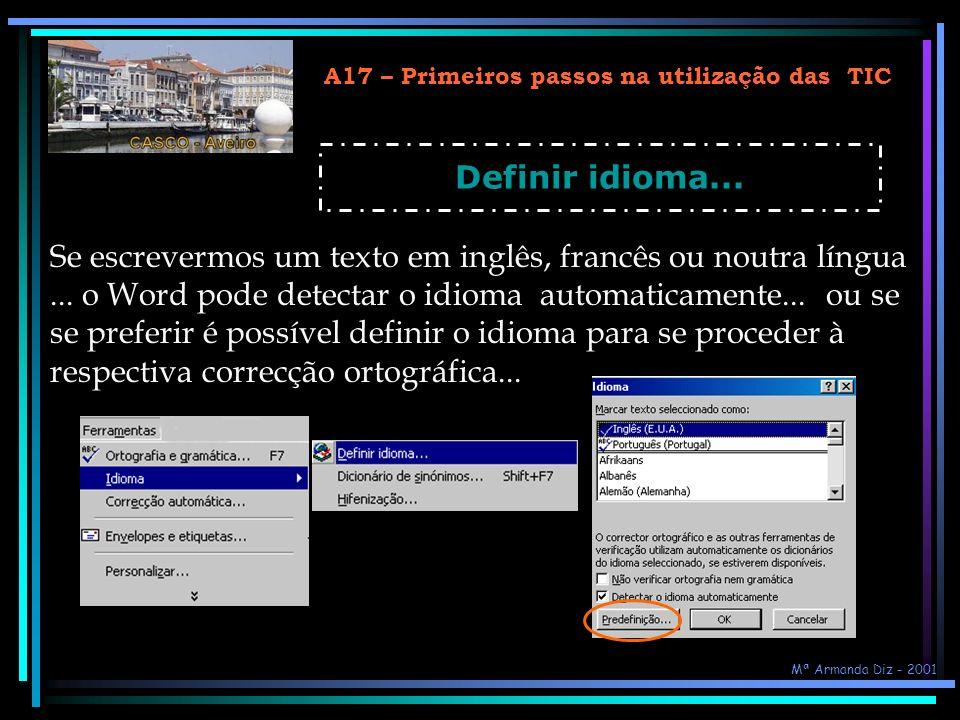 A17 – Primeiros passos na utilização das TIC Definir idioma... Se escrevermos um texto em inglês, francês ou noutra língua... o Word pode detectar o i