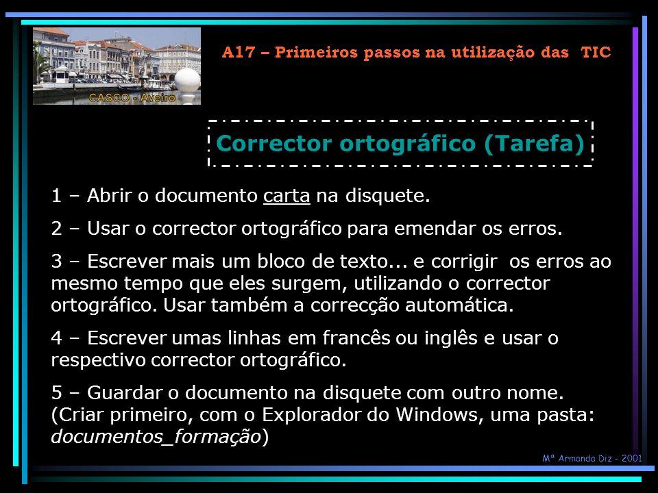 A17 – Primeiros passos na utilização das TIC 1 – Abrir o documento carta na disquete. 2 – Usar o corrector ortográfico para emendar os erros. 3 – Escr