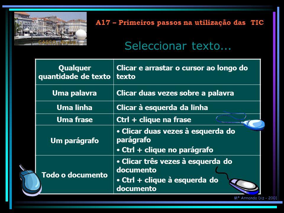 A17 – Primeiros passos na utilização das TIC Guardar um documento (2) À medida que se vão fazendo alterações no texto clicar no Botão na barra de ferr