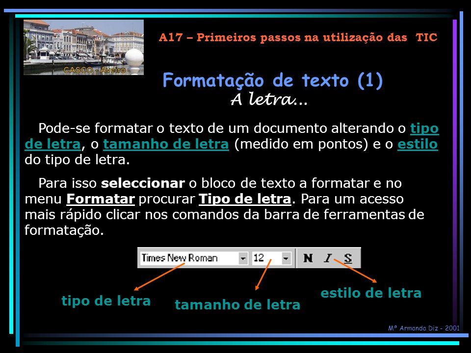 A17 – Primeiros passos na utilização das TIC Seleccionar texto... Qualquer quantidade de texto Clicar e arrastar o cursor ao longo do texto Uma palavr