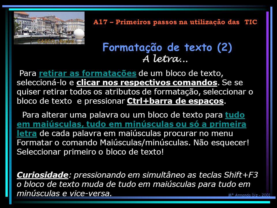 A17 – Primeiros passos na utilização das TIC Formatação de texto (1) A letra... Pode-se formatar o texto de um documento alterando o tipo de letra, o