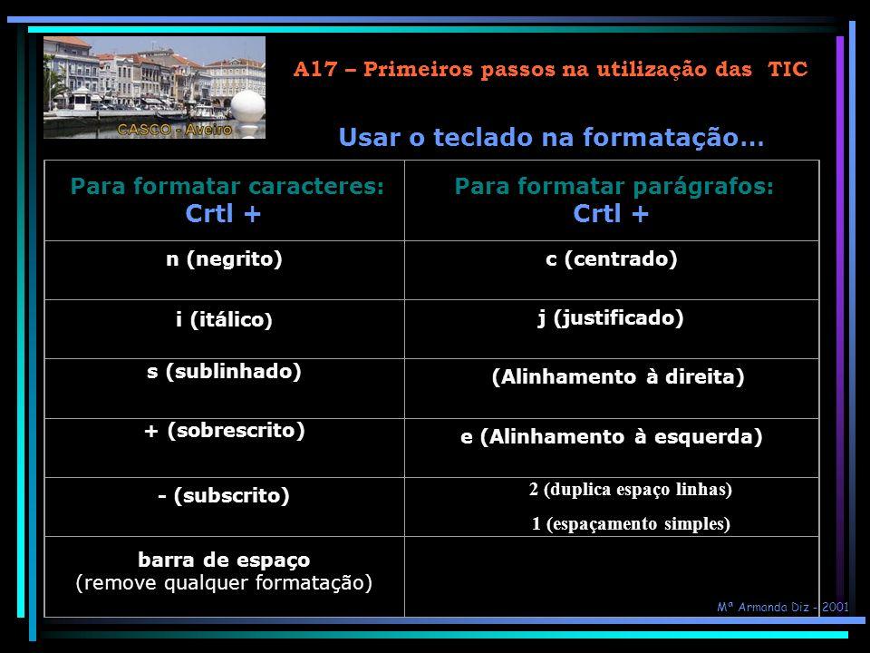 A17 – Primeiros passos na utilização das TIC Formatação de texto (3) O parágrafo... Para mudar o alinhamento do texto, o espaçamento entre linhas e cr
