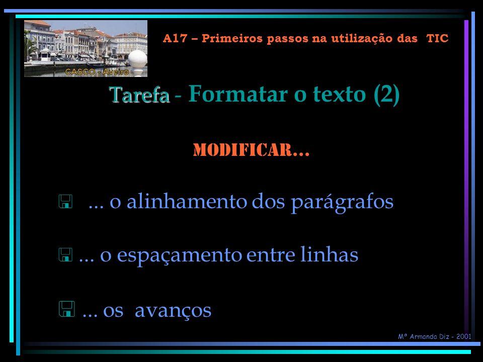 A17 – Primeiros passos na utilização das TIC Abrir o documento com o texto livre...... escrever mais três parágrafos... formatar o texto escrito com t