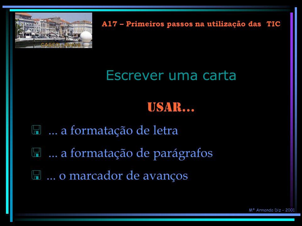 A17 – Primeiros passos na utilização das TIC Tarefa Tarefa - Formatar o texto (2) Modificar...... o alinhamento dos parágrafos... o espaçamento entre