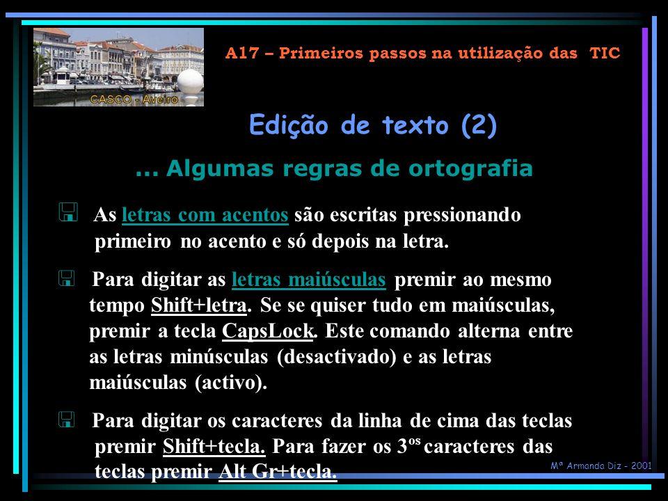 A17 – Primeiros passos na utilização das TIC Edição de texto (1) Algumas regras de ortografia... Não fazer mais do que um espaço seguido; Não introduz