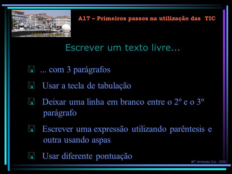 A17 – Primeiros passos na utilização das TIC Para criar:Tecle: Novo parágrafoEnter Nova linhaShift+Enter Nova páginaCtrl+Enter Edição de texto (4) Out
