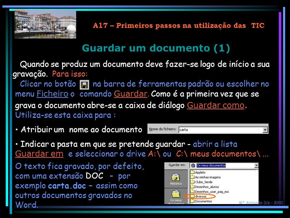 A17 – Primeiros passos na utilização das TIC Guardar um documento (1) Quando se produz um documento deve fazer-se logo de início a sua gravação.