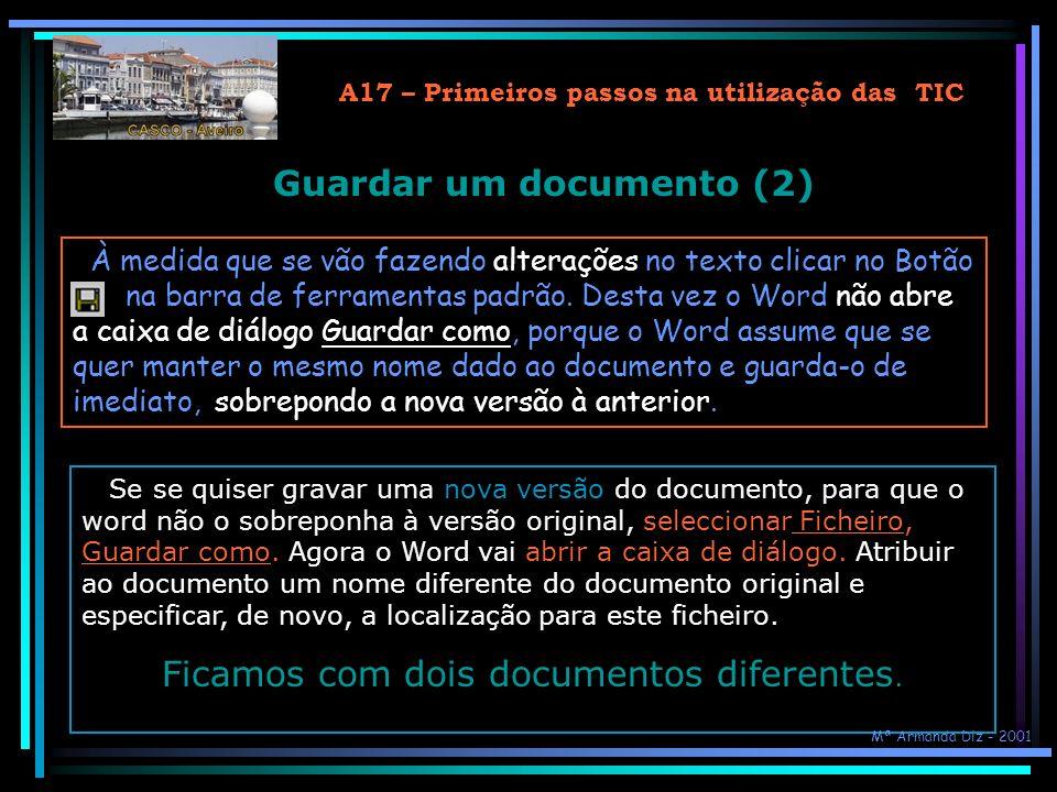 A17 – Primeiros passos na utilização das TIC Guardar um documento (1) Quando se produz um documento deve fazer-se logo de início a sua gravação. Para