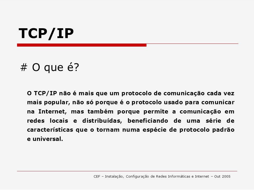 TCP/IP CEF – Instalação, Configuração de Redes Informáticas e Internet – Out 2005 # Configuração Endereços IP obtidos automaticamente Numa rede cada Pc tem que ter o seu IP.