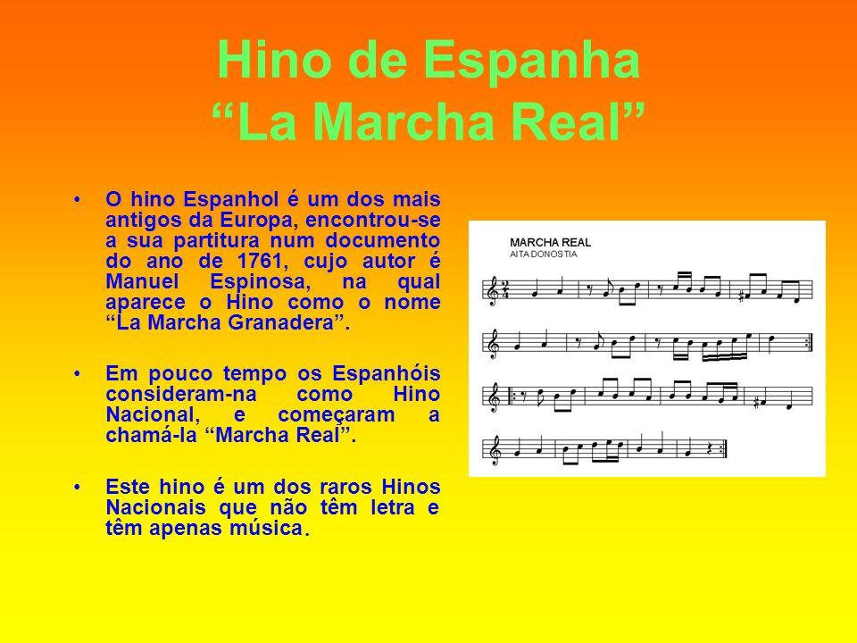 Hino de Espanha La Marcha Real O hino Espanhol é um dos mais antigos da Europa, encontrou-se a sua partitura num documento do ano de 1761, cujo autor