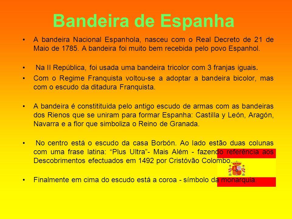Bandeira de Espanha A bandeira Nacional Espanhola, nasceu com o Real Decreto de 21 de Maio de 1785. A bandeira foi muito bem recebida pelo povo Espanh