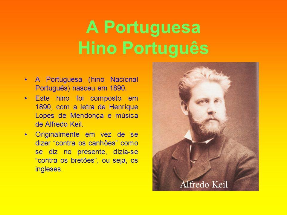 A Portuguesa Hino Português A Portuguesa (hino Nacional Português) nasceu em 1890. Este hino foi composto em 1890, com a letra de Henrique Lopes de Me