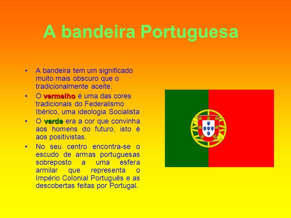 A bandeira Portuguesa A bandeira tem um significado muito mais obscuro que o tradicionalmente aceite. vermelhoO vermelho é uma das cores tradicionais