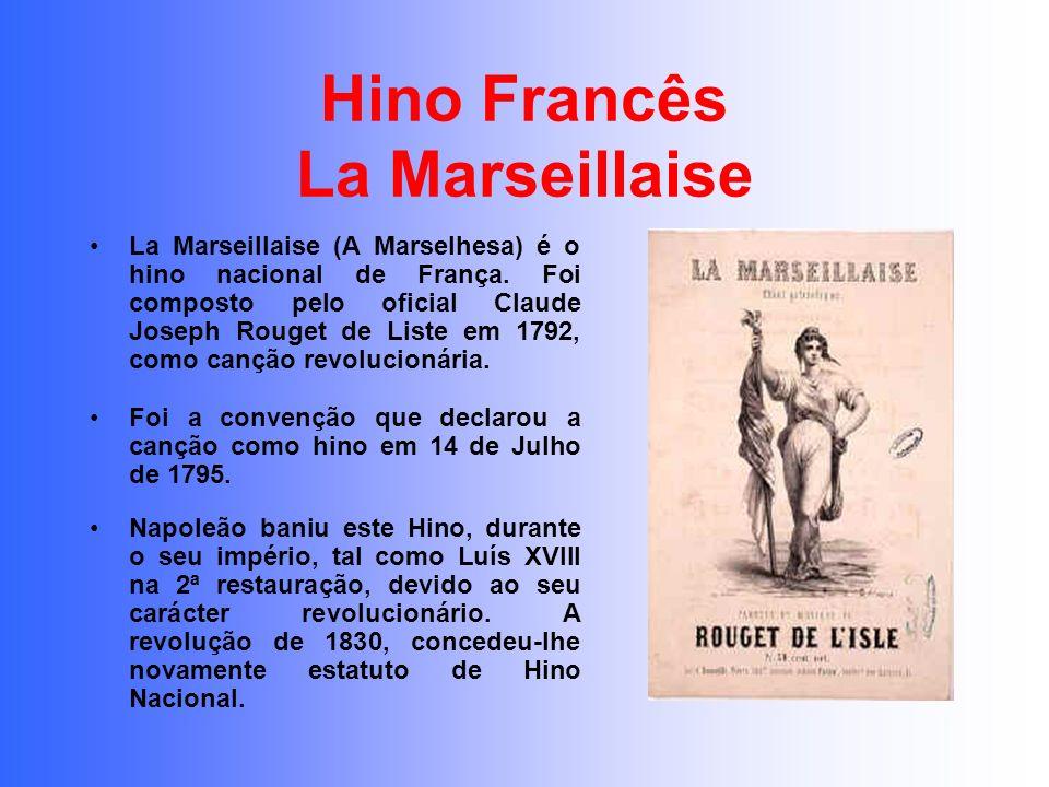 Hino Francês La Marseillaise La Marseillaise (A Marselhesa) é o hino nacional de França. Foi composto pelo oficial Claude Joseph Rouget de Liste em 17