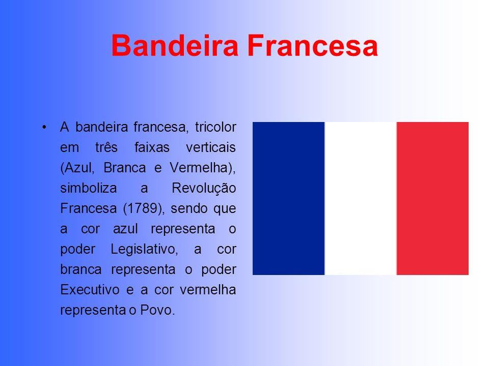 Bandeira Francesa A bandeira francesa, tricolor em três faixas verticais (Azul, Branca e Vermelha), simboliza a Revolução Francesa (1789), sendo que a