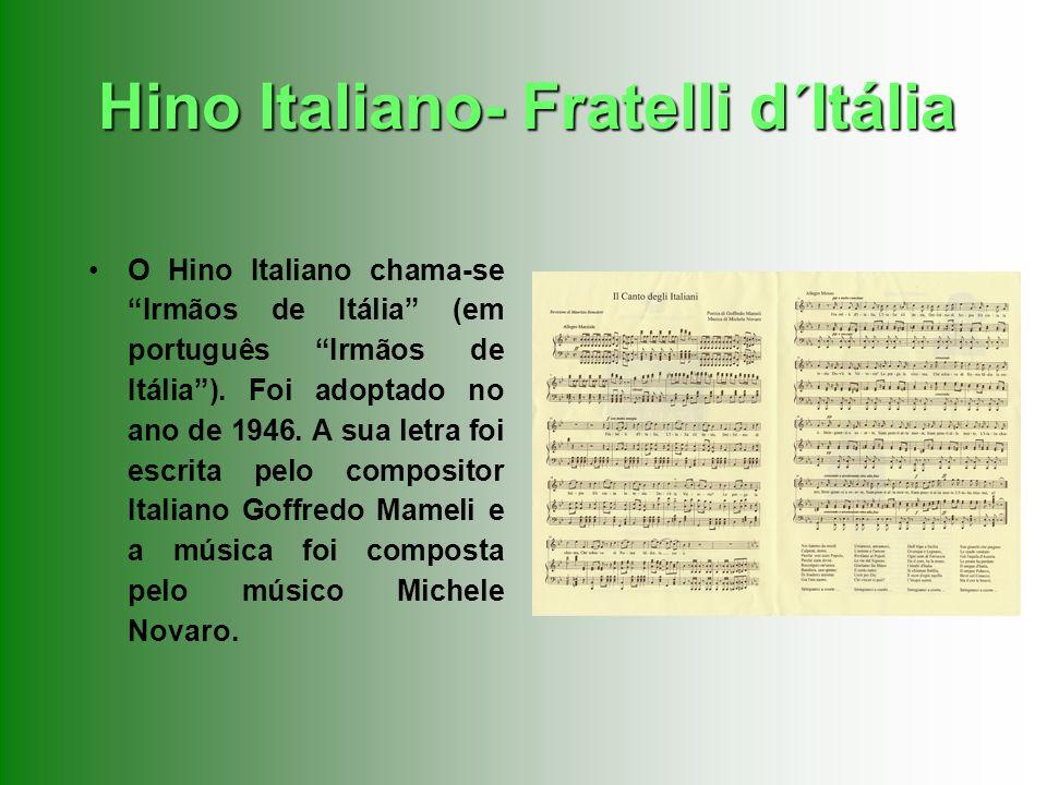 O Hino Italiano chama-se Irmãos de Itália (em português Irmãos de Itália). Foi adoptado no ano de 1946. A sua letra foi escrita pelo compositor Italia